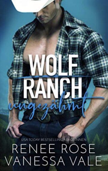 Ungezähmt (Wolf Ranch 1) (German Edition)