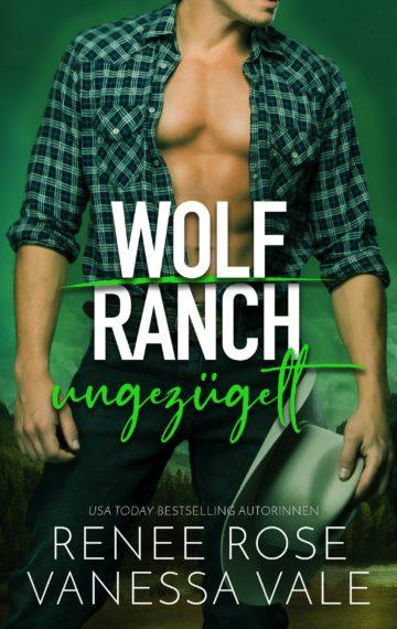 Ungezügelt (Wolf Ranch 3) (German Edition)