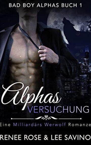 Alphas Versuchung: Eine Milliardär-Werwolf-Romanze (Bad Boy Alphas 1) (German Edition)