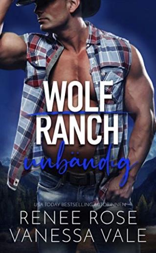 Unbändig (Wolf Ranch 6) (German Edition)