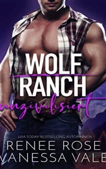 Unzivilisiert (Wolf Ranch 4) (German Edition)
