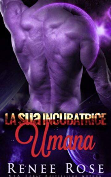 La sua Incubatrice Umana: Un Romanzo del Guerriero Alieno (Padroni Zandiani Vol. 5) (Italian Edition)