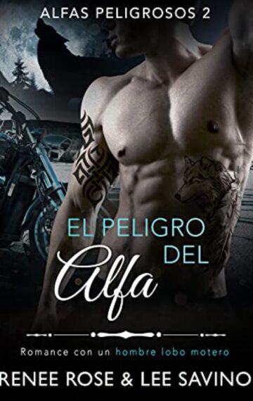 El peligro del alfa: Un romance con un hombre lobo (Alfas Peligrosos nº 2) (Spanish Edition)