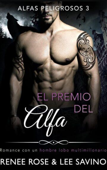 El premio del Alfa: Un romance con un hombre lobo multimillonario (Alfas Peligrosos nº 3) (Spanish Edition)
